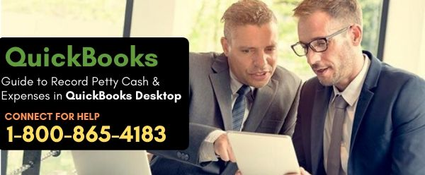 Guide to Record Petty Cash & Expenses in QuickBooks Desktop