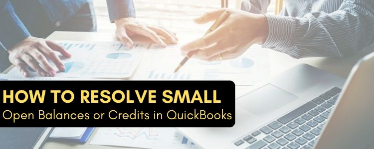 Small Open Balances or Credits in QuickBooks