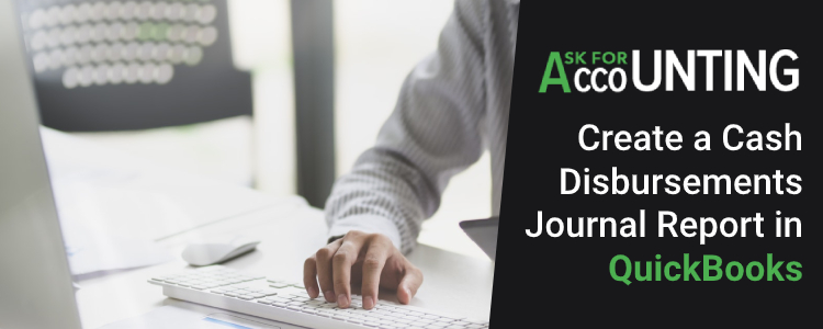 Create a Cash Disbursements Journal Report in QuickBooks
