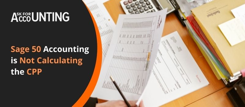 Sage 50 accounting is not calculating the CPP